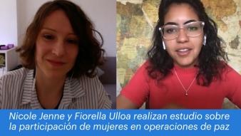 Investigación que analiza la participación de mujeres en operaciones de paz, reúne a profesora Nicole Jenne, y nuestra estudiante, Fiorella Ulloa